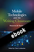 Thumbnail for Mobile Technologies and the Writing Classroom: Resources for Teachers (ebook)