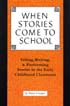 Thumbnail for When Stories Come to School: Telling, Writing, and Performing Stories in the Early Childhood Classro