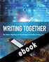 Thumbnail for Writing Together: Ten Weeks Teaching and Studenting in an Online Writing Course (ebook)