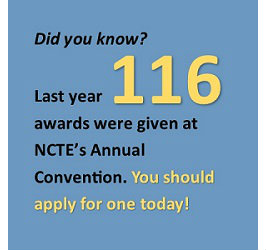 Last year 116 awards were given at NCTE's Annual Convention. You should apply for one today!